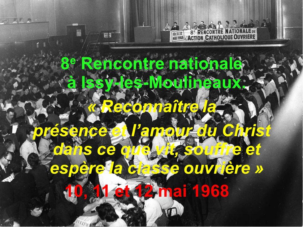 8 e Rencontre nationale à Issy-les-Moulineaux. « Reconnaître la présence et lamour du Christ dans ce que vit, souffre et espère la classe ouvrière » 1