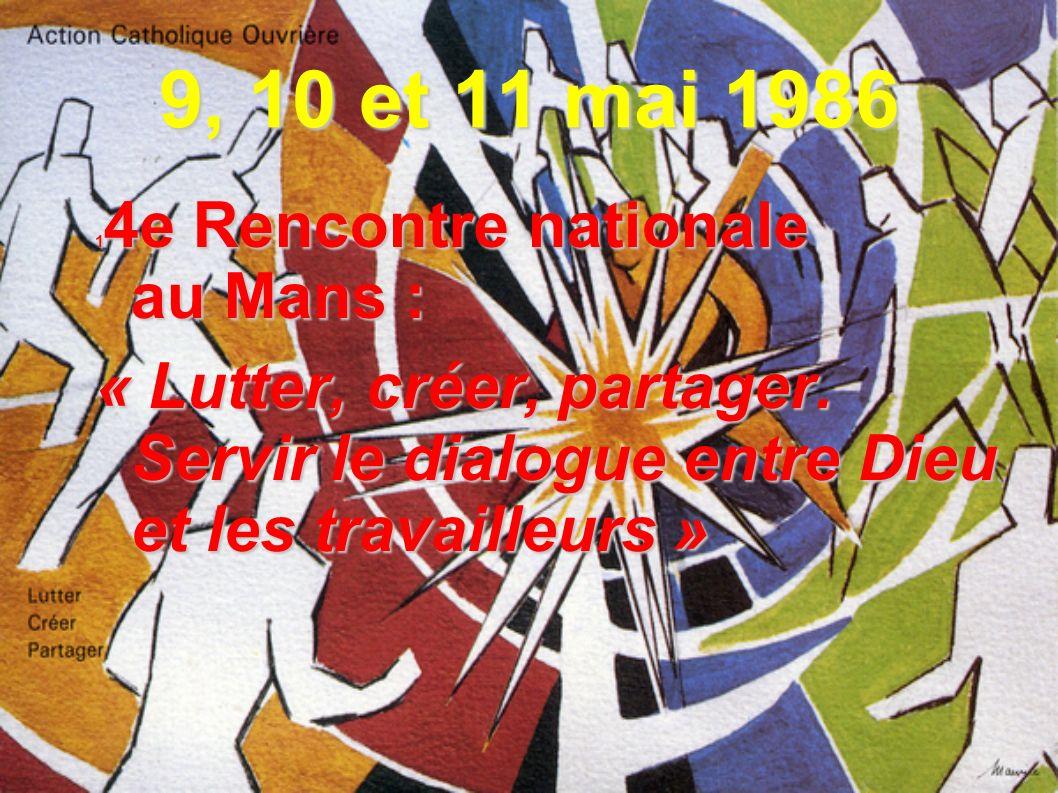 9, 10 et 11 mai 1986 1 4e Rencontre nationale au Mans : « Lutter, créer, partager. Servir le dialogue entre Dieu et les travailleurs »