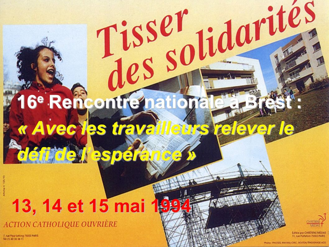 16e Rencontre nationale à Brest : « Avec les travailleurs relever le défi de lespérance » 13, 14 et 15 mai 1994
