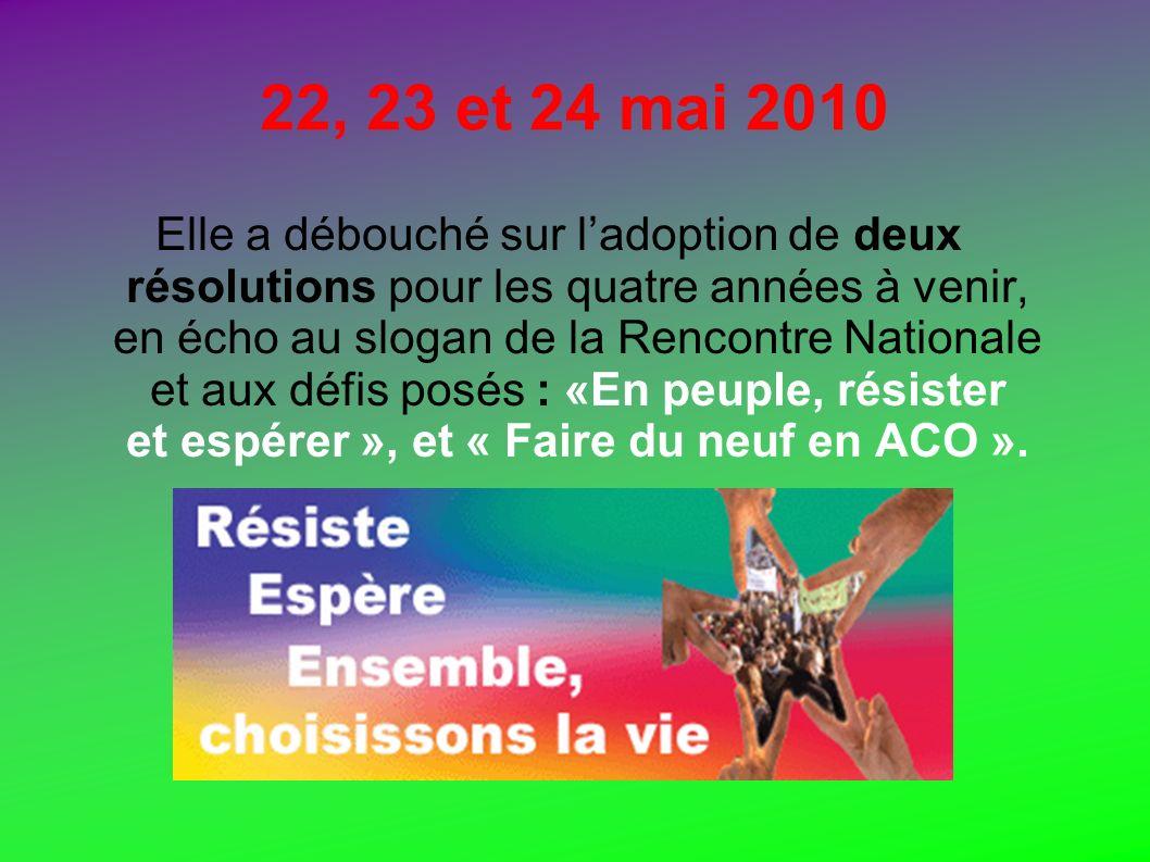 22, 23 et 24 mai 2010 Elle a débouché sur ladoption de deux résolutions pour les quatre années à venir, en écho au slogan de la Rencontre Nationale et