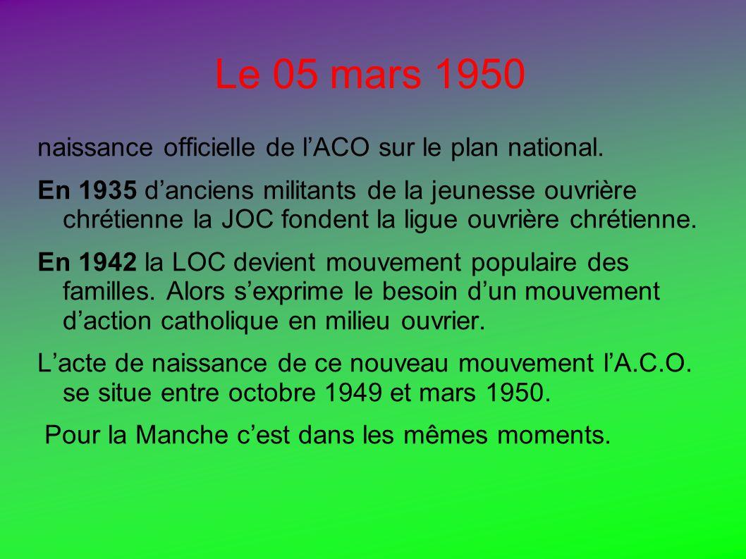 Le 05 mars 1950 naissance officielle de lACO sur le plan national. En 1935 danciens militants de la jeunesse ouvrière chrétienne la JOC fondent la lig
