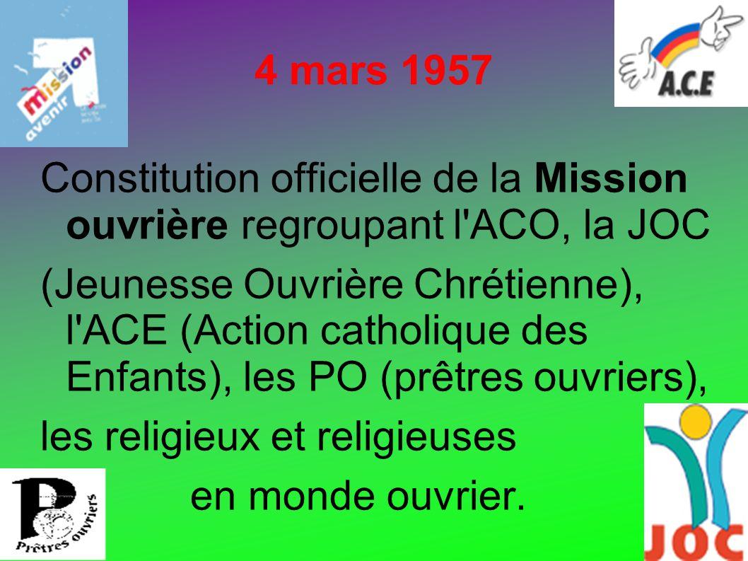 4 mars 1957 Constitution officielle de la Mission ouvrière regroupant l'ACO, la JOC (Jeunesse Ouvrière Chrétienne), l'ACE (Action catholique des Enfan