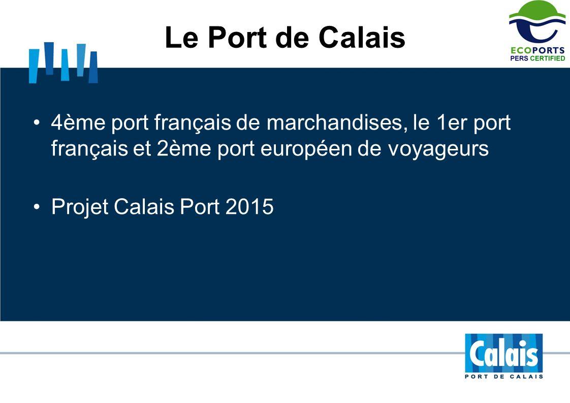 Le Port de Calais 4ème port français de marchandises, le 1er port français et 2ème port européen de voyageurs Projet Calais Port 2015
