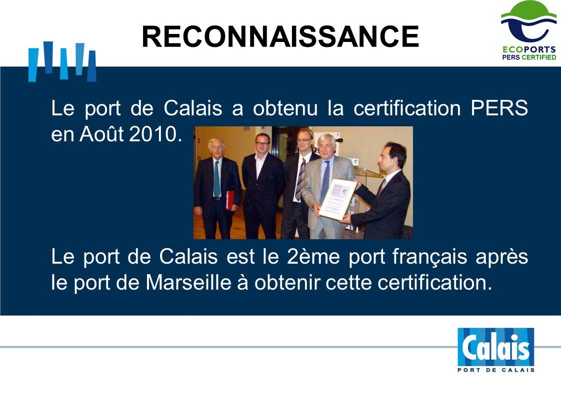 RECONNAISSANCE Le port de Calais a obtenu la certification PERS en Août 2010. Le port de Calais est le 2ème port français après le port de Marseille à
