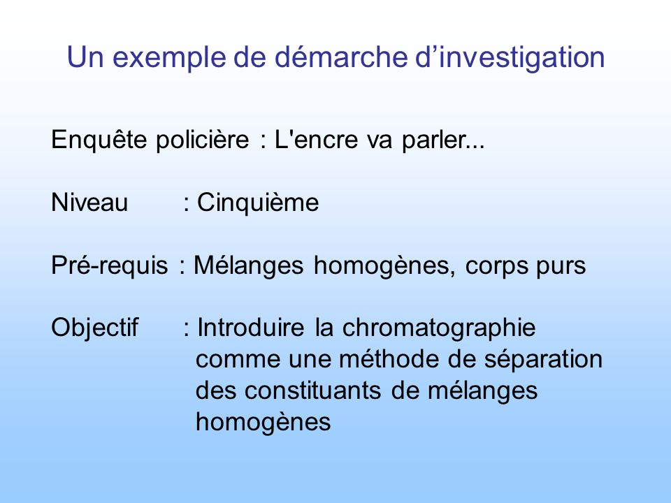 Enquête policière : L'encre va parler... Niveau : Cinquième Pré-requis : Mélanges homogènes, corps purs Objectif : Introduire la chromatographie comme
