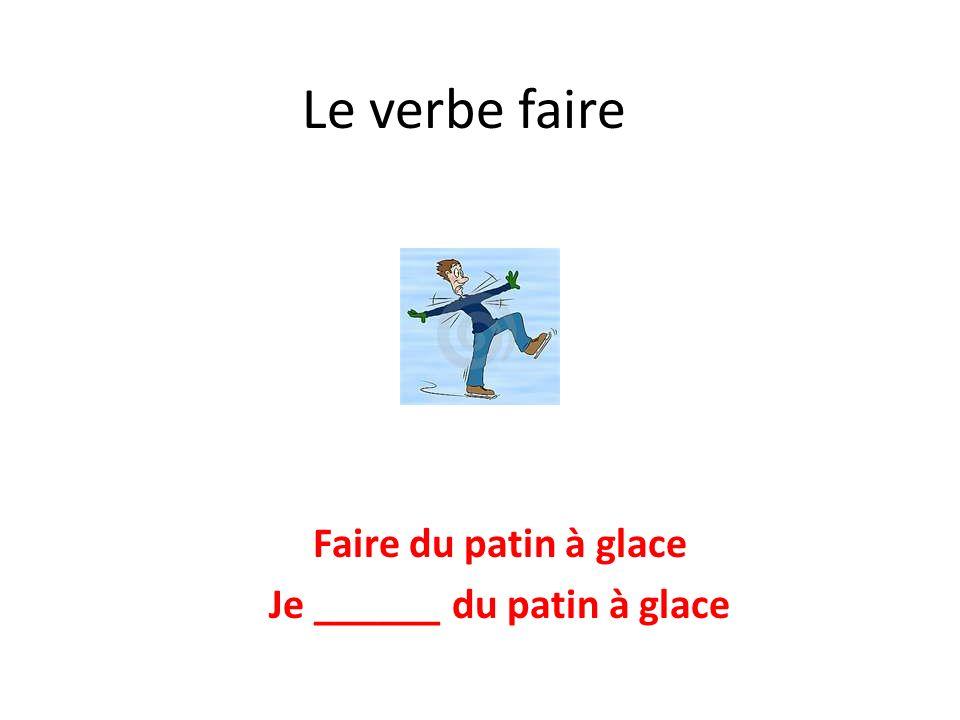Le verbe faire Faire du patin à glace Je ______ du patin à glace