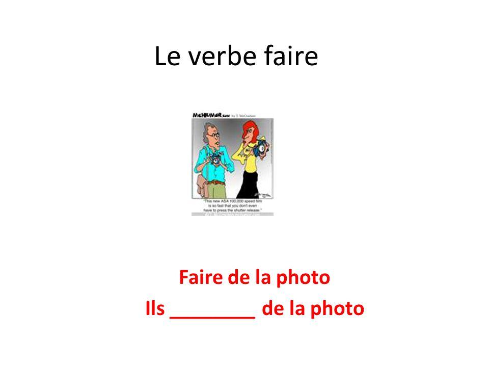 Le verbe faire Faire de la photo Ils ________ de la photo