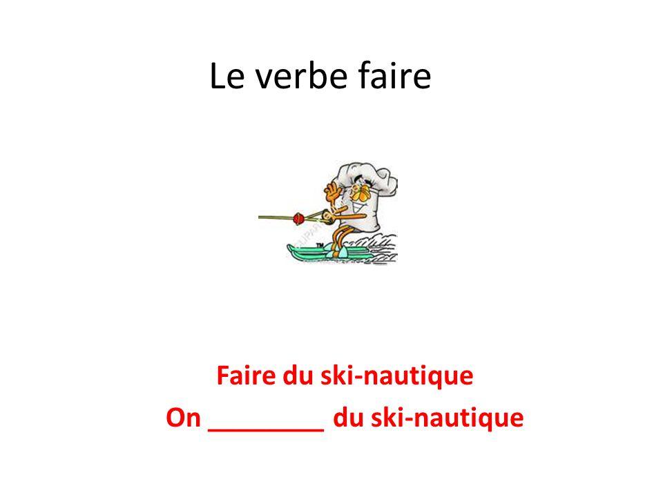Le verbe faire Faire du ski-nautique On ________ du ski-nautique