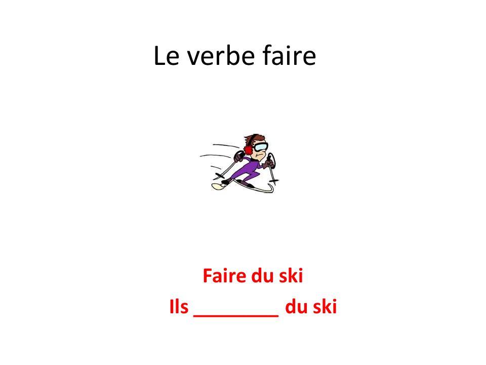 Le verbe faire Faire du ski Ils ________ du ski