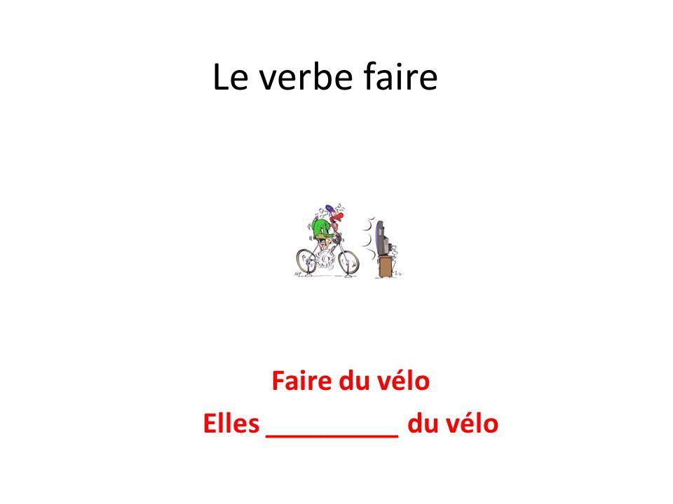 Le verbe faire Faire du vélo Elles _________ du vélo