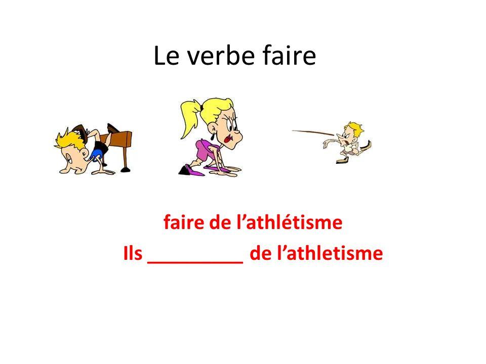 Le verbe faire faire de lathlétisme Ils _________ de lathletisme