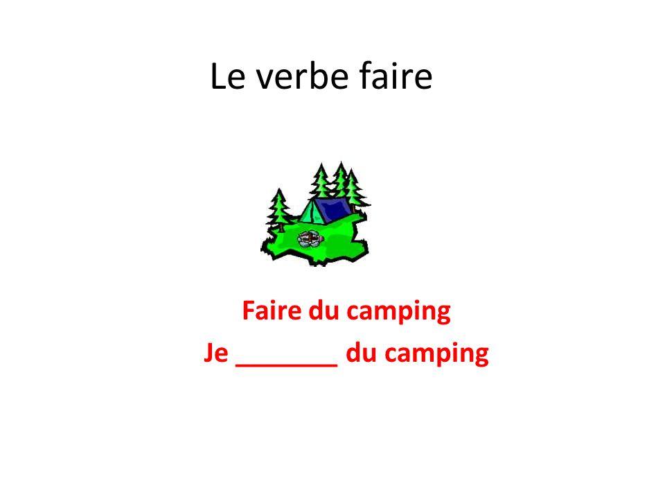 Le verbe faire Faire du camping Je _______ du camping