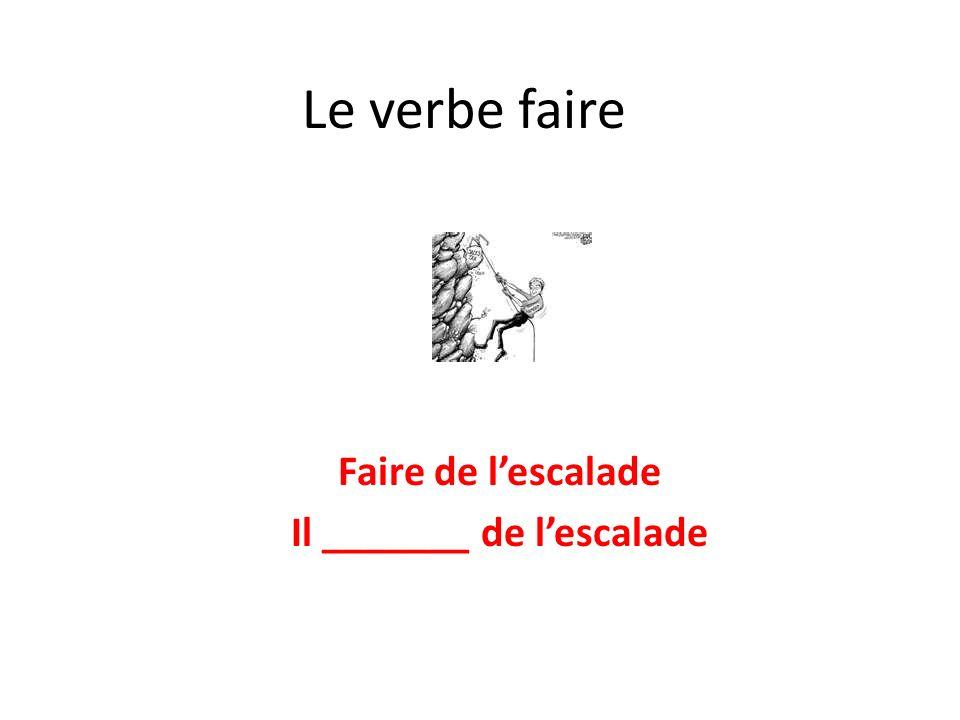 Le verbe faire Faire de lescalade Il _______ de lescalade