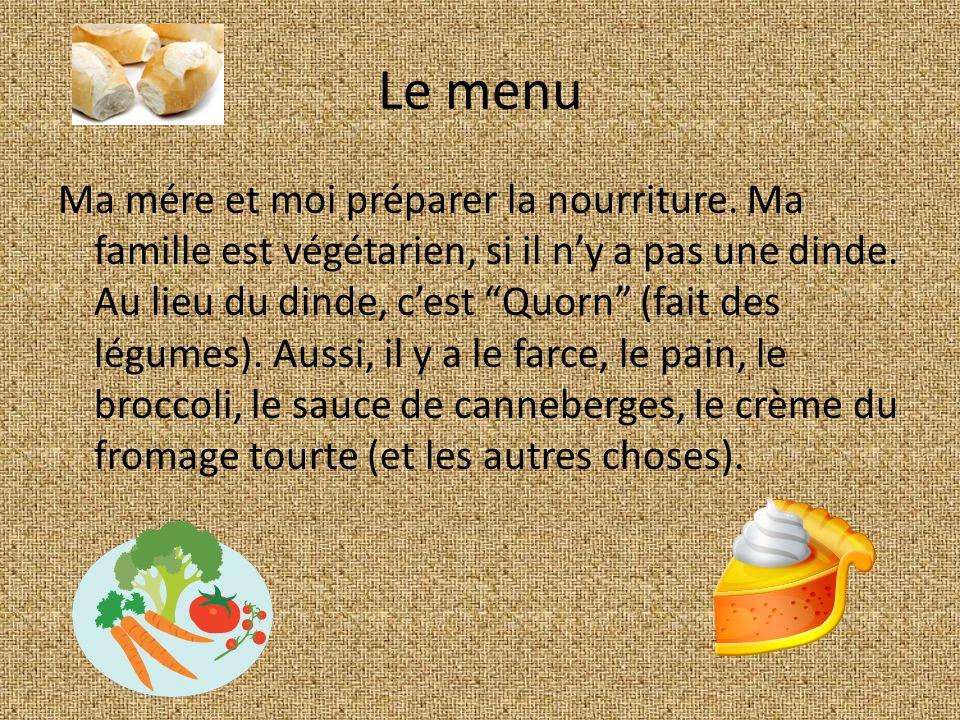 Le menu Ma mére et moi préparer la nourriture. Ma famille est végétarien, si il ny a pas une dinde. Au lieu du dinde, cest Quorn (fait des légumes). A