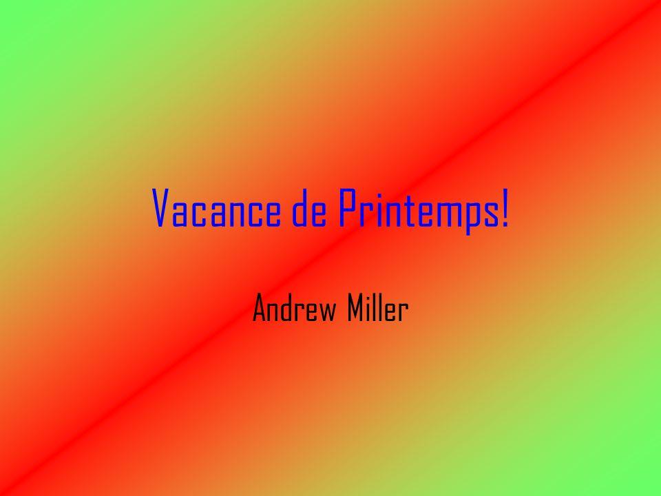 Vacance de Printemps! Andrew Miller