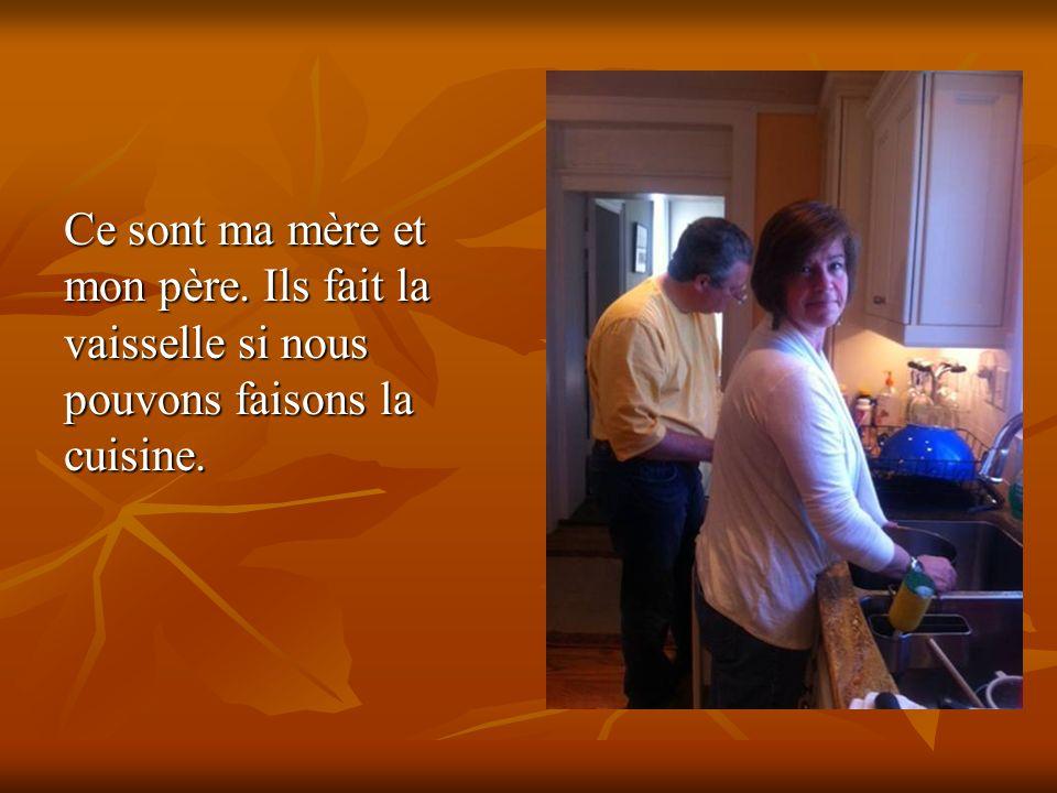 Ce sont ma mère et mon père. Ils fait la vaisselle si nous pouvons faisons la cuisine.