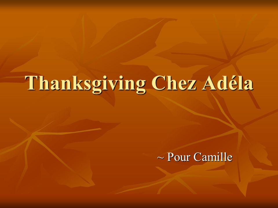 Thanksgiving Chez Adéla ~ Pour Camille