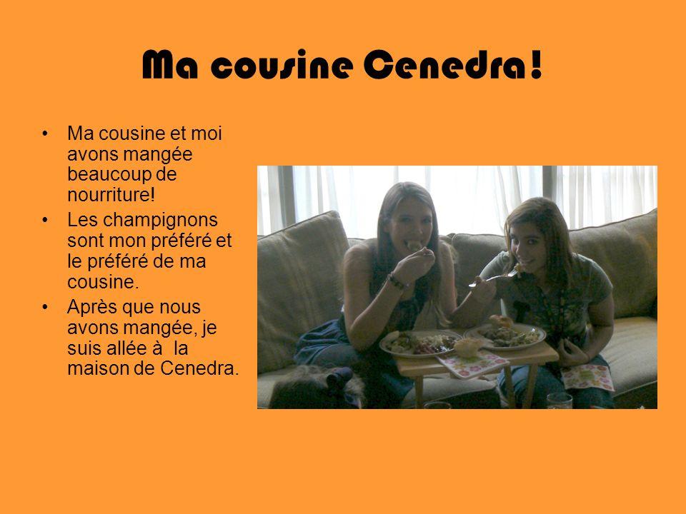 Ma cousine Cenedra! Ma cousine et moi avons mangée beaucoup de nourriture! Les champignons sont mon préféré et le préféré de ma cousine. Après que nou
