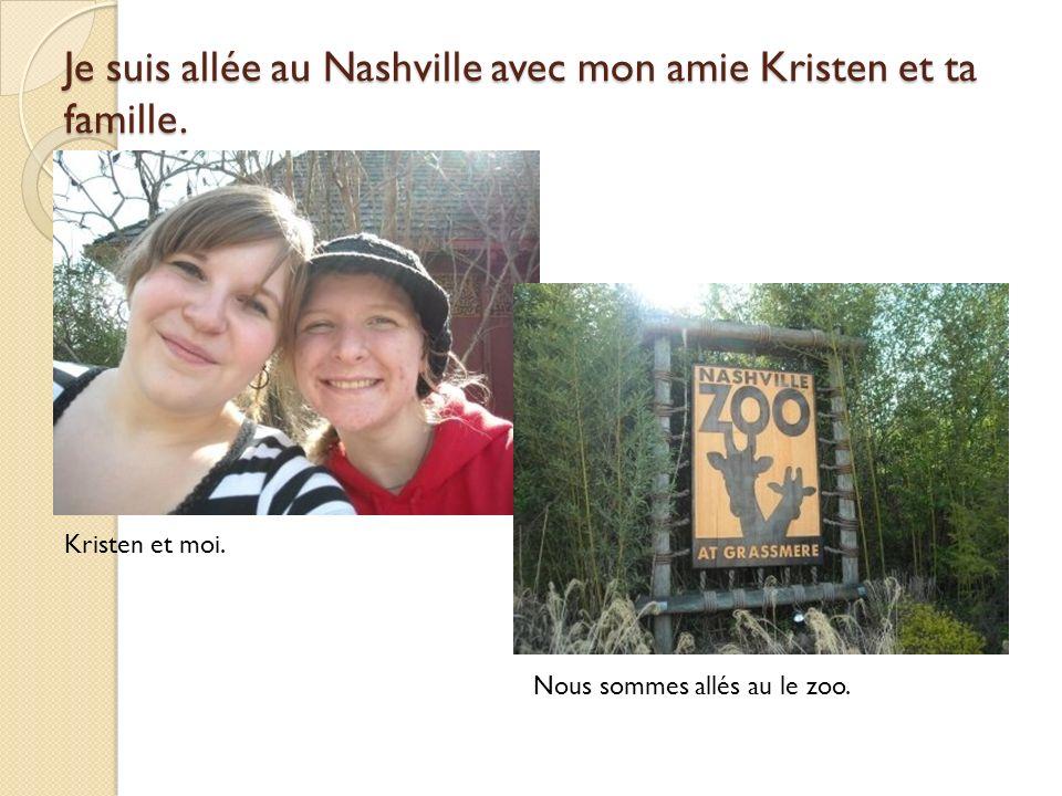 Je suis allée au Nashville avec mon amie Kristen et ta famille.