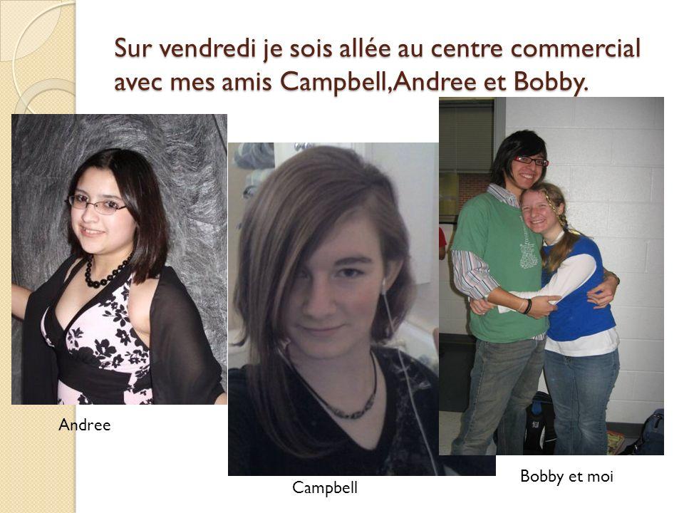 Sur vendredi je sois allée au centre commercial avec mes amis Campbell, Andree et Bobby. Andree Campbell Bobby et moi