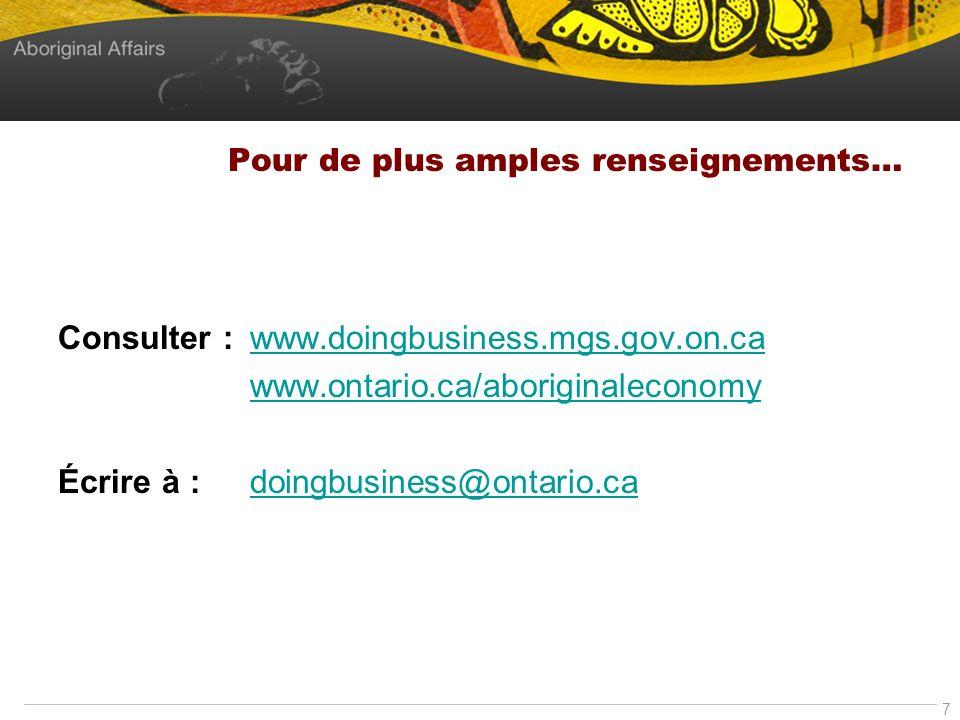 7 Pour de plus amples renseignements… Consulter : www.doingbusiness.mgs.gov.on.cawww.doingbusiness.mgs.gov.on.ca www.ontario.ca/aboriginaleconomy Écri