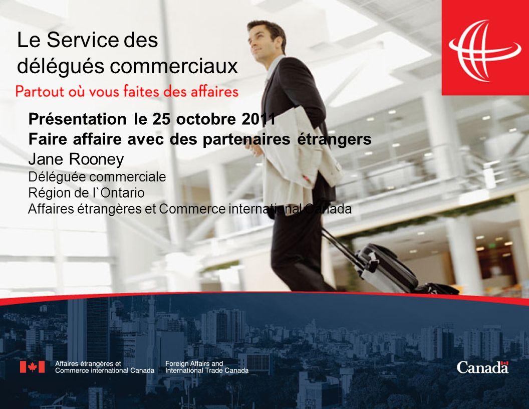 Le Service des délégués commerciaux Présentation le 25 octobre 2011 Faire affaire avec des partenaires étrangers Jane Rooney Déléguée commerciale Régi