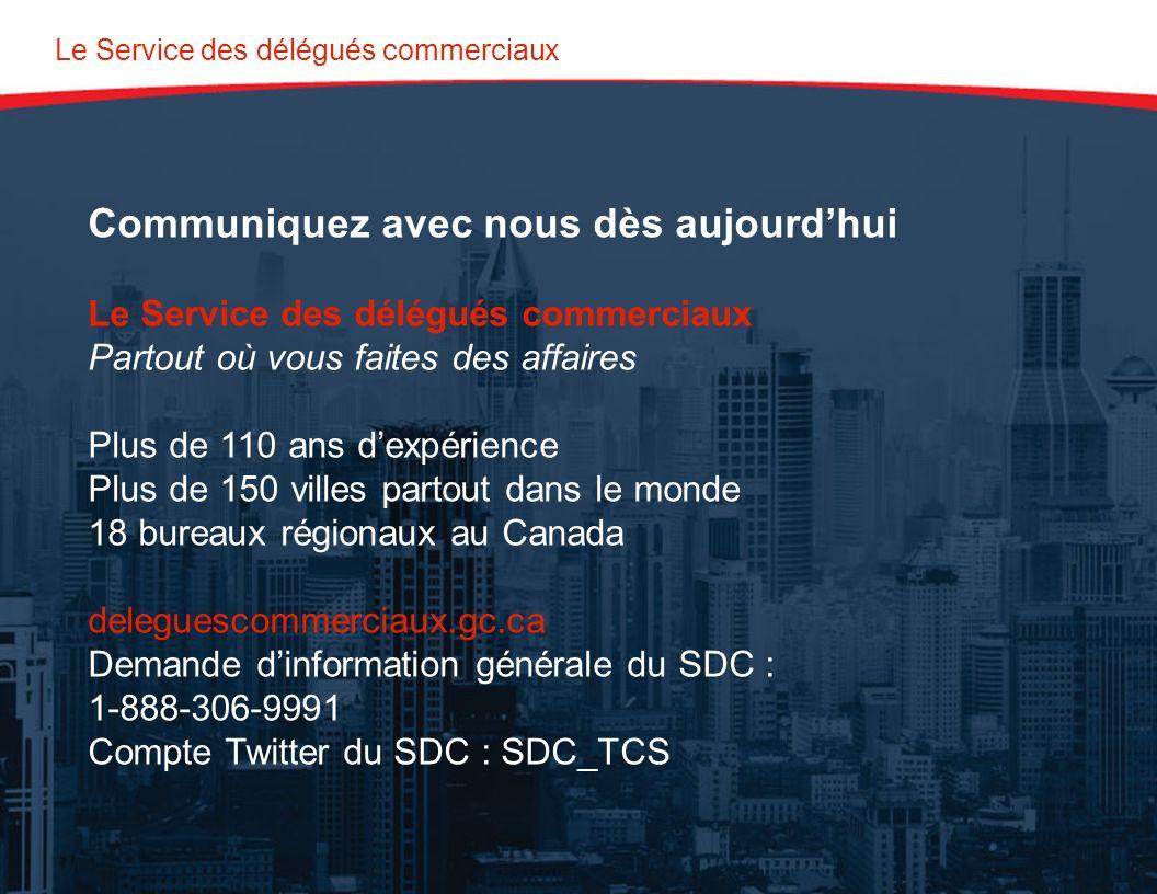 Le Service des délégués commerciaux Communiquez avec nous dès aujourdhui Le Service des délégués commerciaux Partout où vous faites des affaires Plus de 110 ans dexpérience Plus de 150 villes partout dans le monde 18 bureaux régionaux au Canada deleguescommerciaux.gc.ca Demande dinformation générale du SDC : 1-888-306-9991 Compte Twitter du SDC : SDC_TCS
