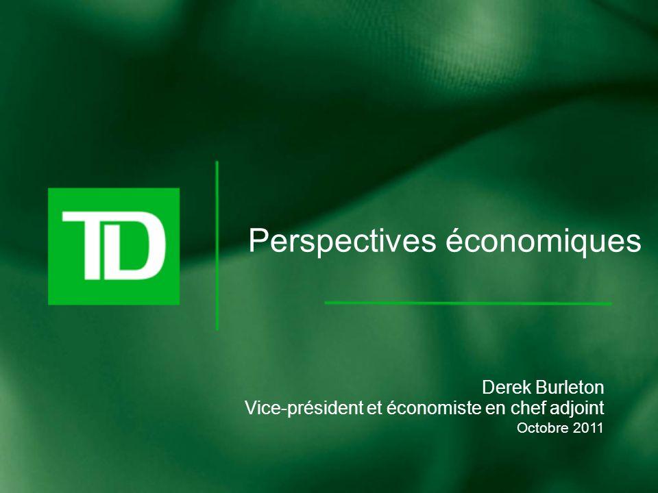 Perspectives économiques Derek Burleton Vice-président et économiste en chef adjoint Octobre 2011