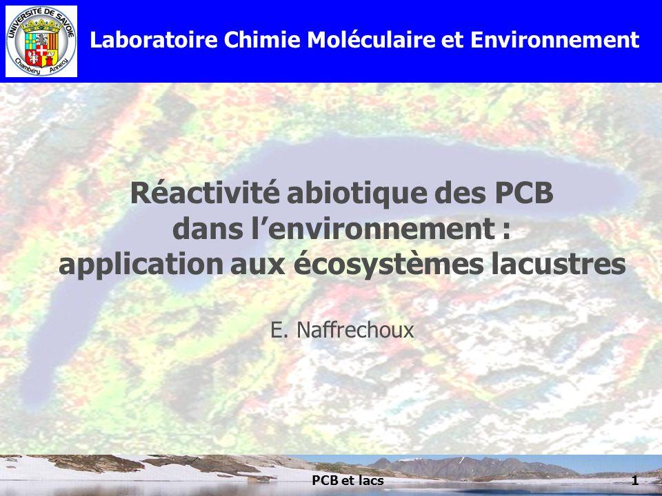 PCB et lacs1 Réactivité abiotique des PCB dans lenvironnement : application aux écosystèmes lacustres E. Naffrechoux Laboratoire Chimie Moléculaire et