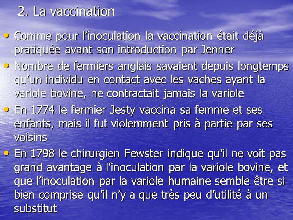 2. La vaccination Comme pour linoculation la vaccination était déjà pratiquée avant son introduction par Jenner Comme pour linoculation la vaccination
