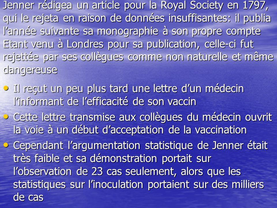 Jenner rédigea un article pour la Royal Society en 1797, qui le rejeta en raison de données insuffisantes: il publia lannée suivante sa monographie à