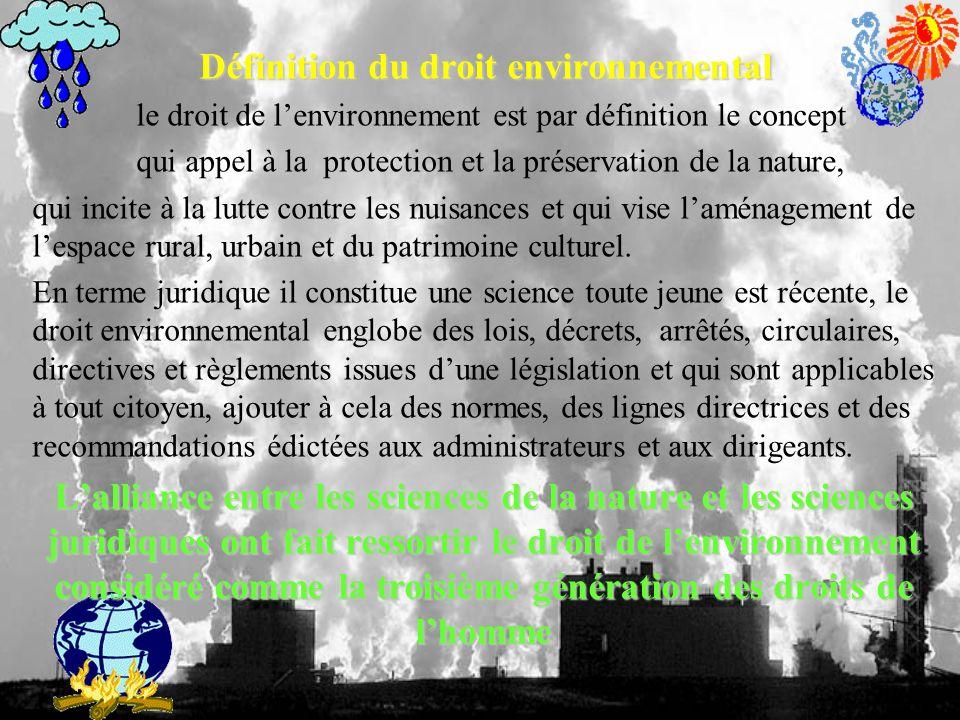 Définition du droit environnemental le droit de lenvironnement est par définition le concept qui appel à la protection et la préservation de la nature, qui incite à la lutte contre les nuisances et qui vise laménagement de lespace rural, urbain et du patrimoine culturel.