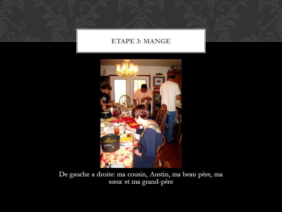 De gauche a droite: ma cousin, Austin, ma beau père, ma sœur et ma grand-père ETAPE 3: MANGE