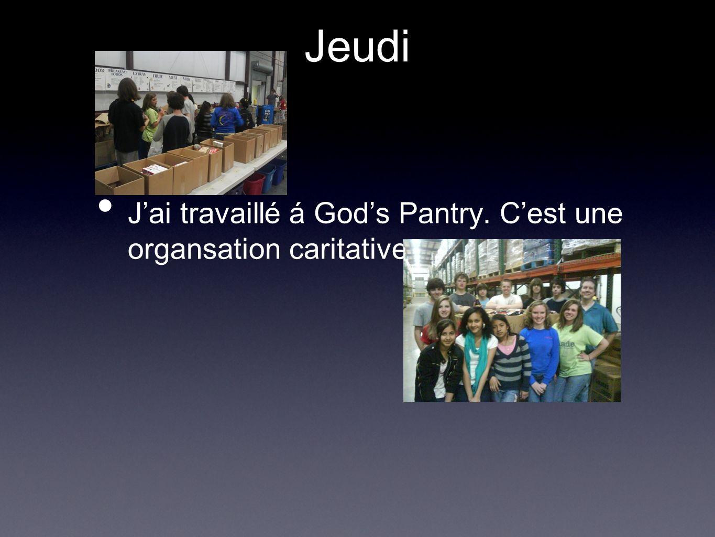 Jeudi Jai travaillé á Gods Pantry. Cest une organsation caritative.