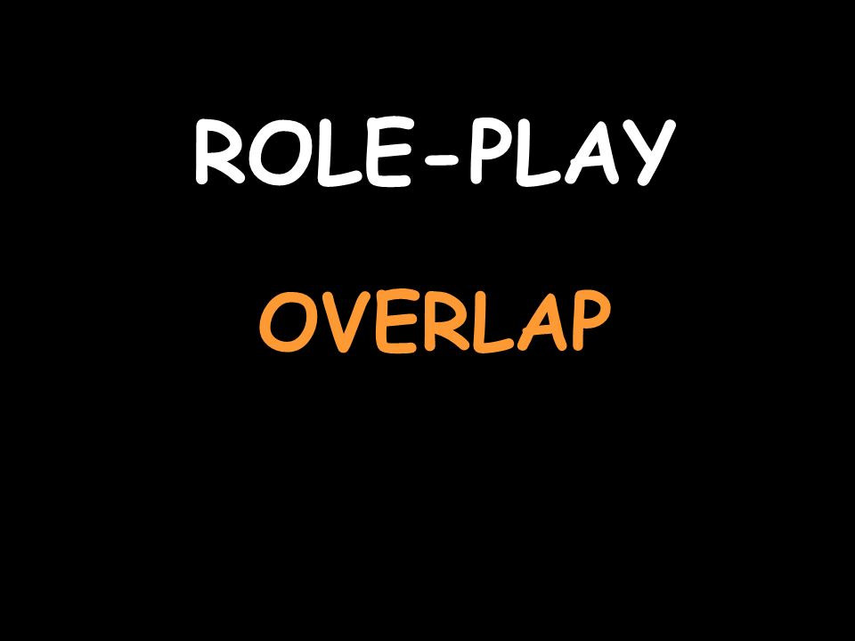 ROLE-PLAY OVERLAP