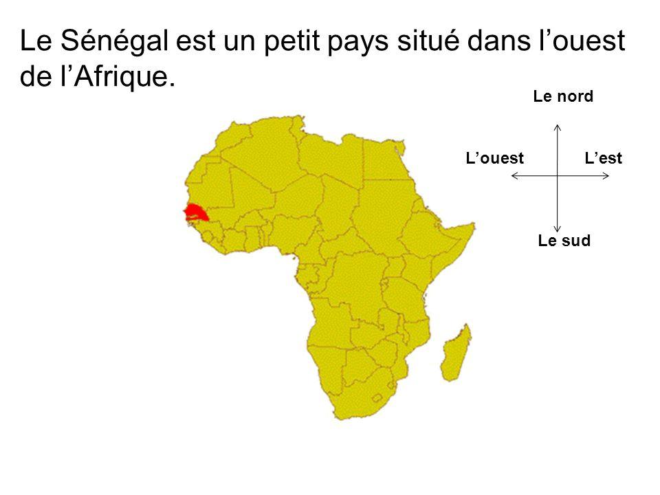 Le Sénégal est un petit pays situé dans louest de lAfrique. Le nord Le sud LestLouest