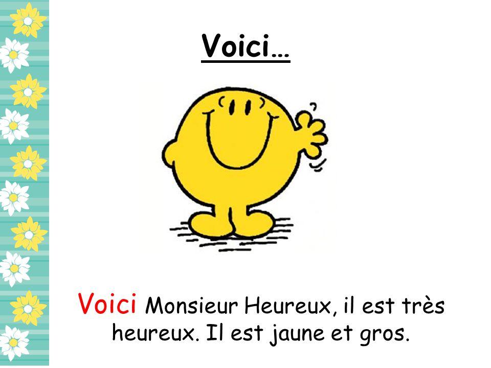 Voici… Voici Monsieur Heureux, il est très heureux. Il est jaune et gros.