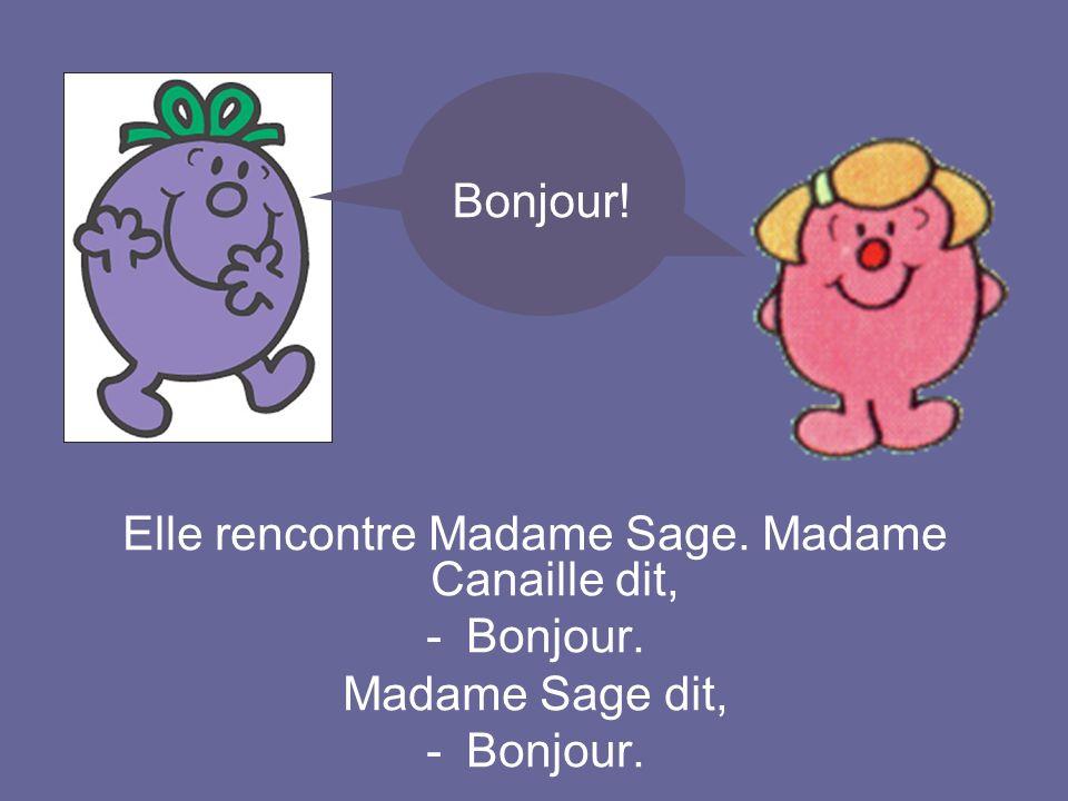 Elle rencontre Madame Sage. Madame Canaille dit, -Bonjour. Madame Sage dit, -Bonjour. Bonjour!