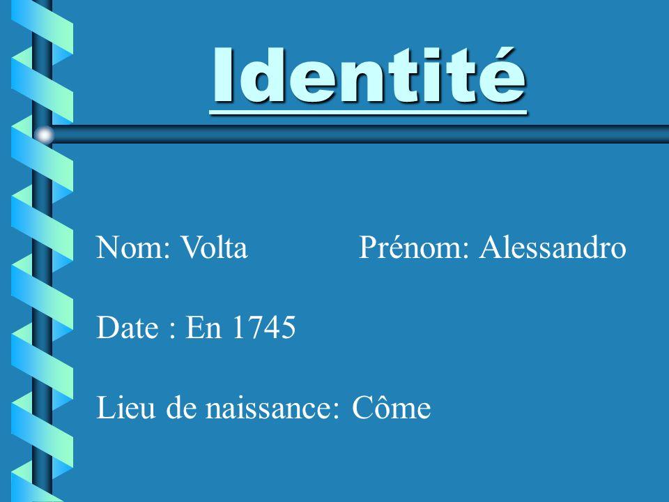 Identité Nom: Volta Prénom: Alessandro Date : En 1745 Lieu de naissance: Côme