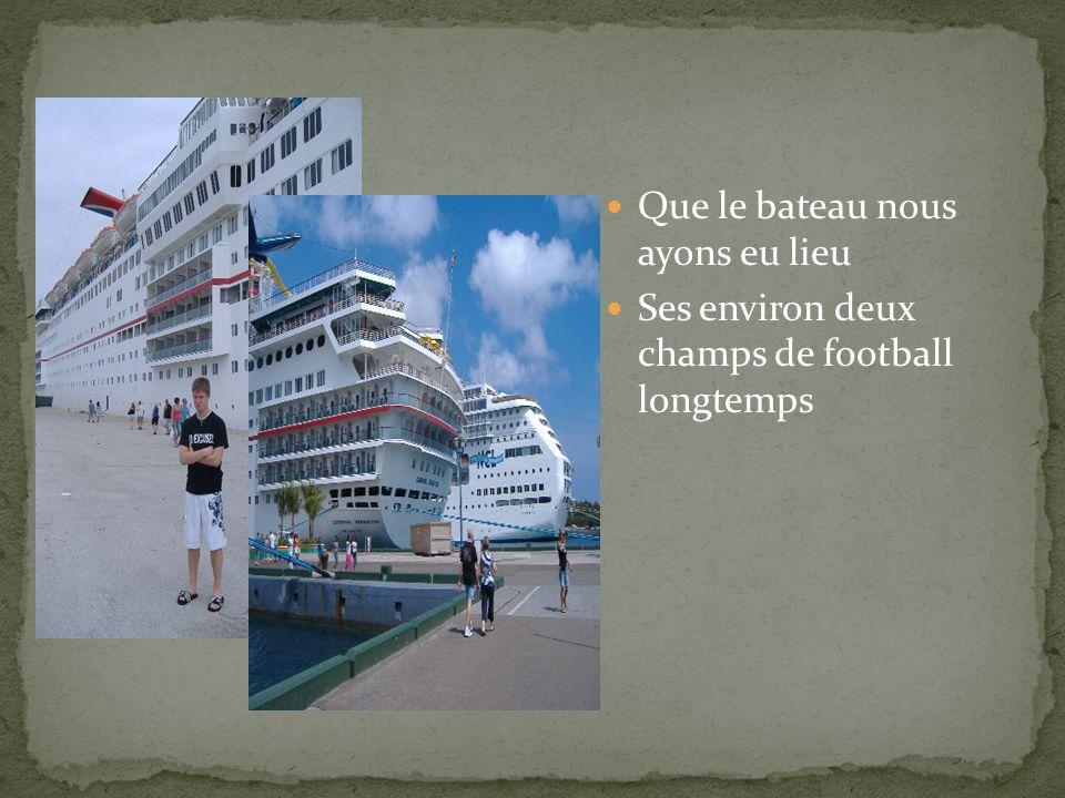 Que le bateau nous ayons eu lieu Ses environ deux champs de football longtemps