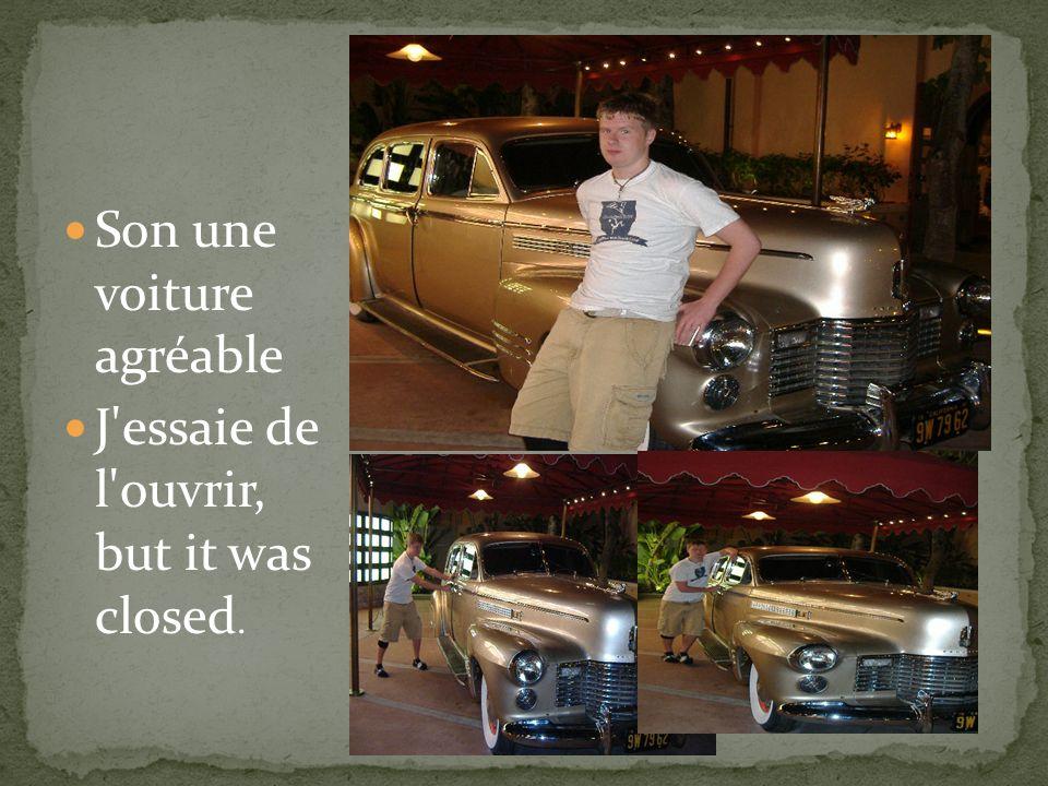 Son une voiture agréable J essaie de l ouvrir, but it was closed.