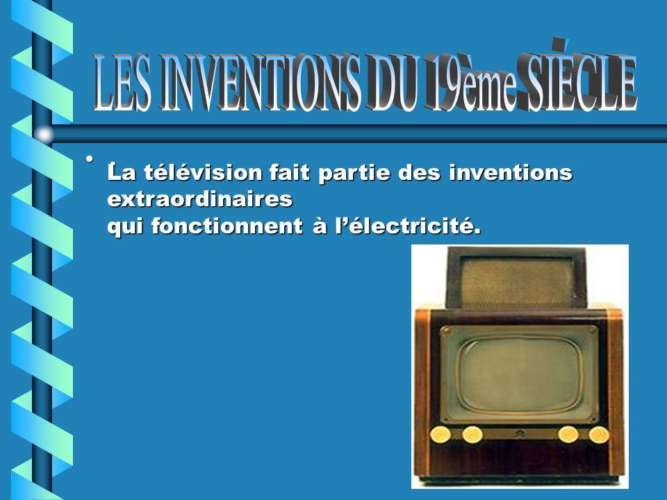 . La télévision fait partie des inventions extraordinaires qui fonctionnent à lélectricité.