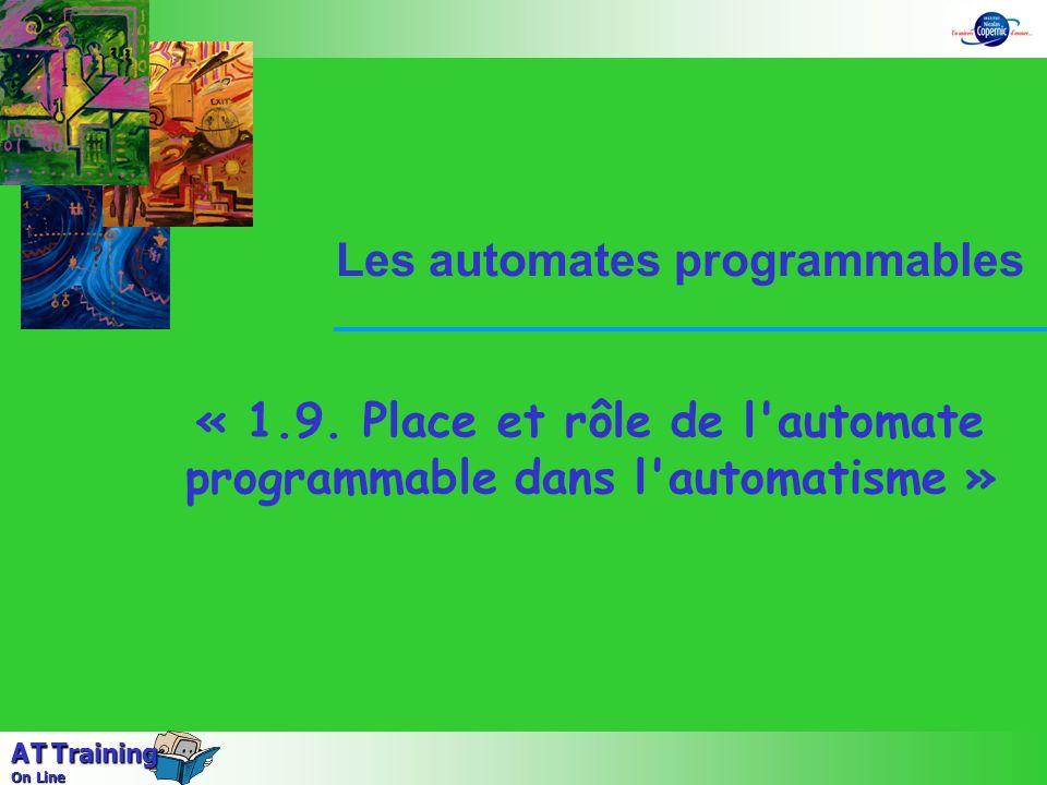 « 1.9. Place et rôle de l'automate programmable dans l'automatisme » Les automates programmables A T Training On Line