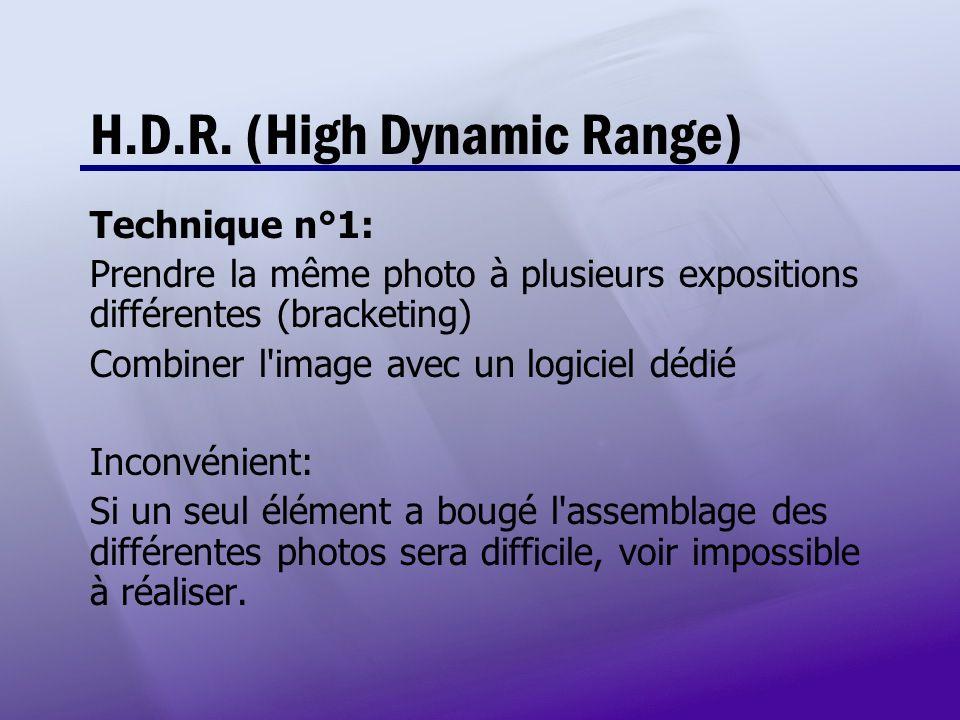 H.D.R. (High Dynamic Range) Technique n°1: Prendre la même photo à plusieurs expositions différentes (bracketing) Combiner l'image avec un logiciel dé