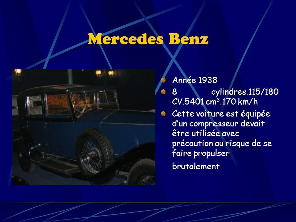 Mercedes Benz Année 1938 8 cylindres.115/180 CV.5401 cm 3.170 km/h Cette voiture est équipée dun compresseur devait être utilisée avec précaution au risque de se faire propulser brutalement