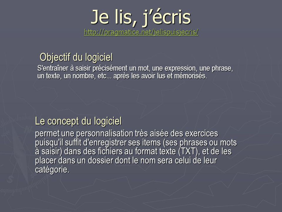 Je lis, jécris http://pragmatice.net/jelispuisjecris/ http://pragmatice.net/jelispuisjecris/ Objectif du logiciel Objectif du logiciel S entraîner à saisir précisément un mot, une expression, une phrase, un texte, un nombre, etc...