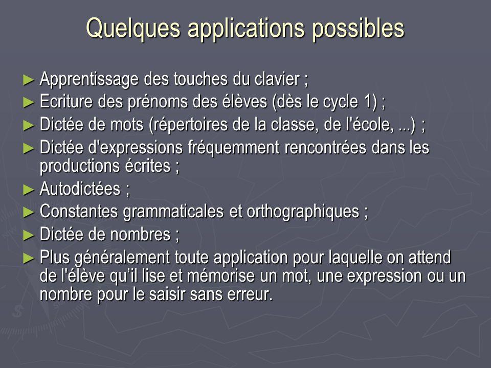 Quelques applications possibles Apprentissage des touches du clavier ; Apprentissage des touches du clavier ; Ecriture des prénoms des élèves (dès le