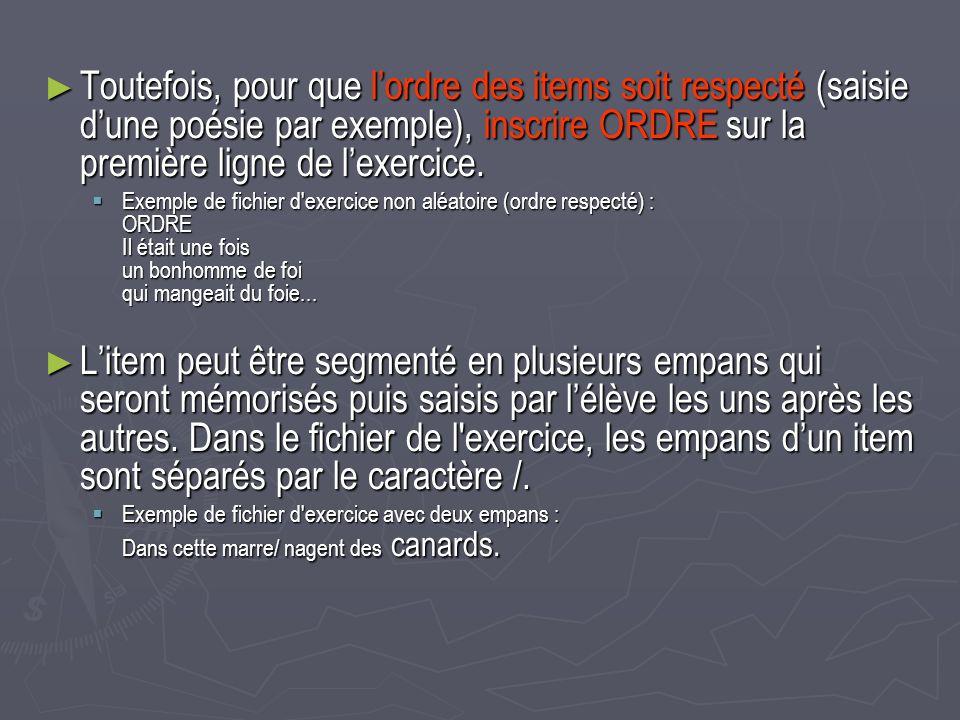 Toutefois, pour que lordre des items soit respecté (saisie dune poésie par exemple), inscrire ORDRE sur la première ligne de lexercice.