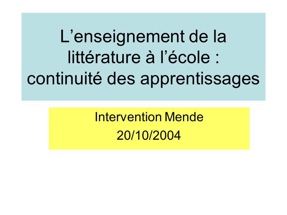 Lenseignement de la littérature à lécole : continuité des apprentissages Intervention Mende 20/10/2004