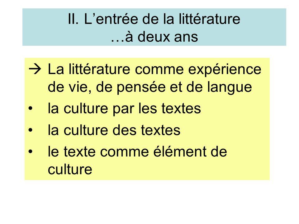 II. Lentrée de la littérature …à deux ans La littérature comme expérience de vie, de pensée et de langue la culture par les textes la culture des text
